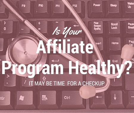 Is Your Affiliate Program Healthy? It May Be Time for A Checkup