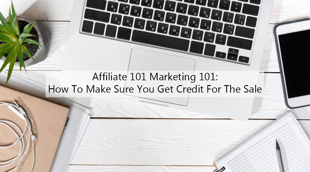 Affiliate Marketing Tip: How To Make Sure You Get Credit For The Sale